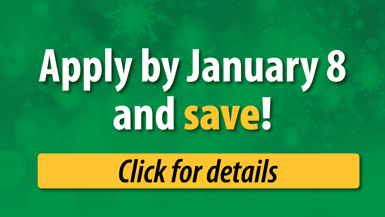 Apply by January 8 and save.